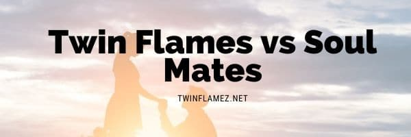 Difference In Twin Flames And Soul Mates