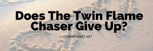 Does The Twin Flame Chaser Give Up?
