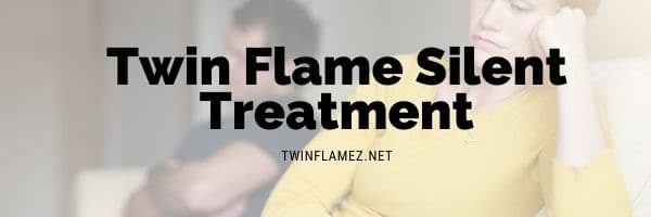 Twin Flame Silent Treatment