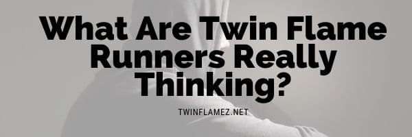 What Are Twin Flame Runners Really Thinking?