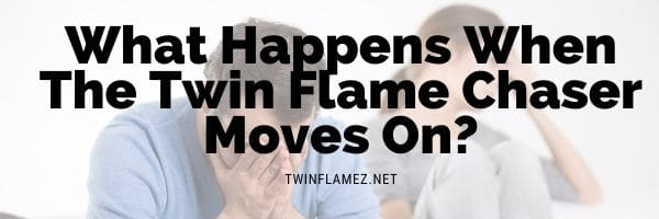 What Happens When The Twin Flame Chaser Moves On?