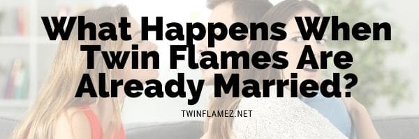 What Happens When Twin Flames Are Already Married?