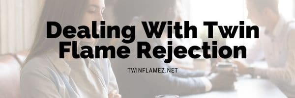 Twin Flame Rejection