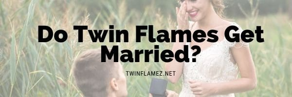 Do Twin Flames Marry?