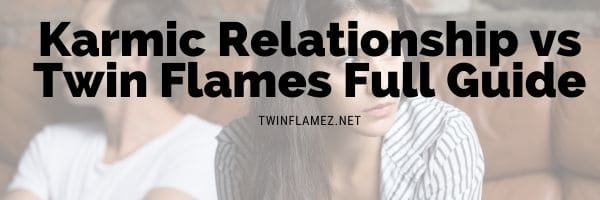 Karmic Relationship vs Twin Flames Full Guide