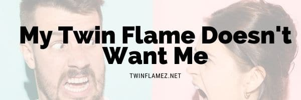 My Twin Flame Doesn't Want Me