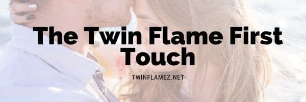 The Twin Flame First Touch
