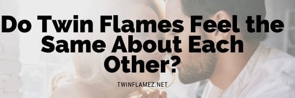 Do Twin Flames Feel the Same About Each Other?