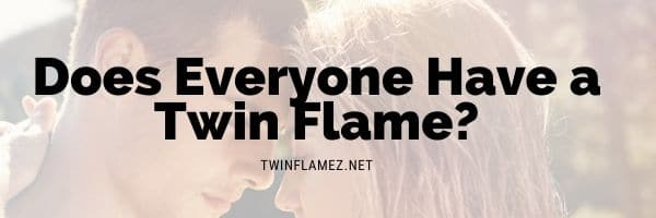 Does Everyone Have a Twin Flame?