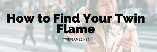 How to Find Your Twin Flame