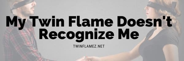 My Twin Flame Doesn't Recognize Me