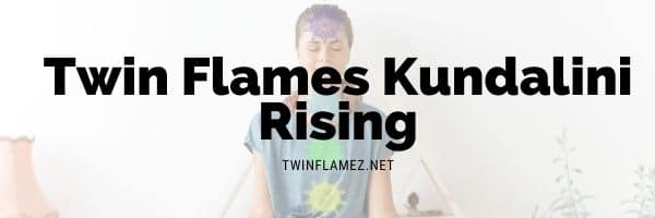 Twin Flames Kundalini Rising