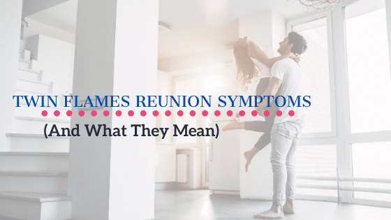 Twin Flames Reunion Symptoms