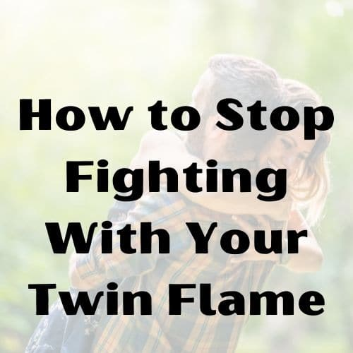 How to Stop Fighting With Your Twin Flame